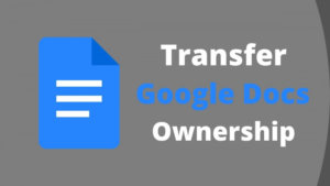 Google Doc Tips and Tricks: How to Make Someone Else the Owner of Your Document